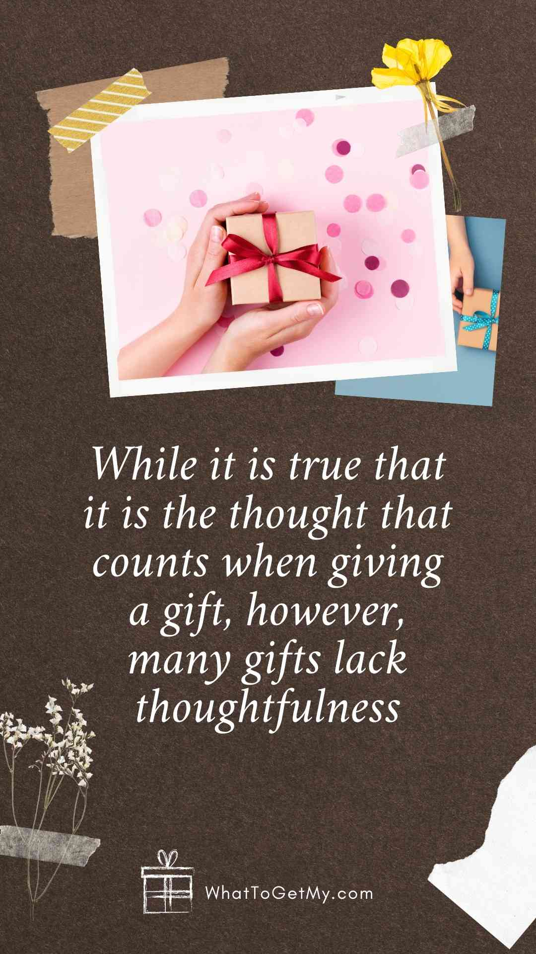 While it is true that it is the thought that counts when giving a gift, however, many gifts lack thoughtfulness WTGM