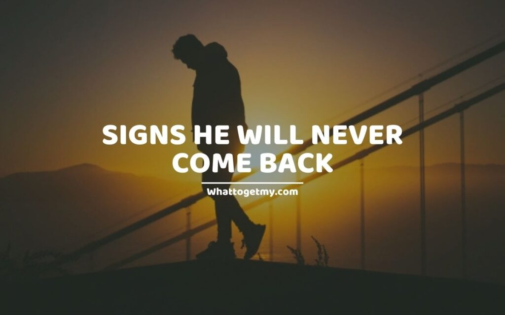 11 Signs He Will Never Come Back