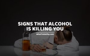11 Signs That Alcohol is Killing You