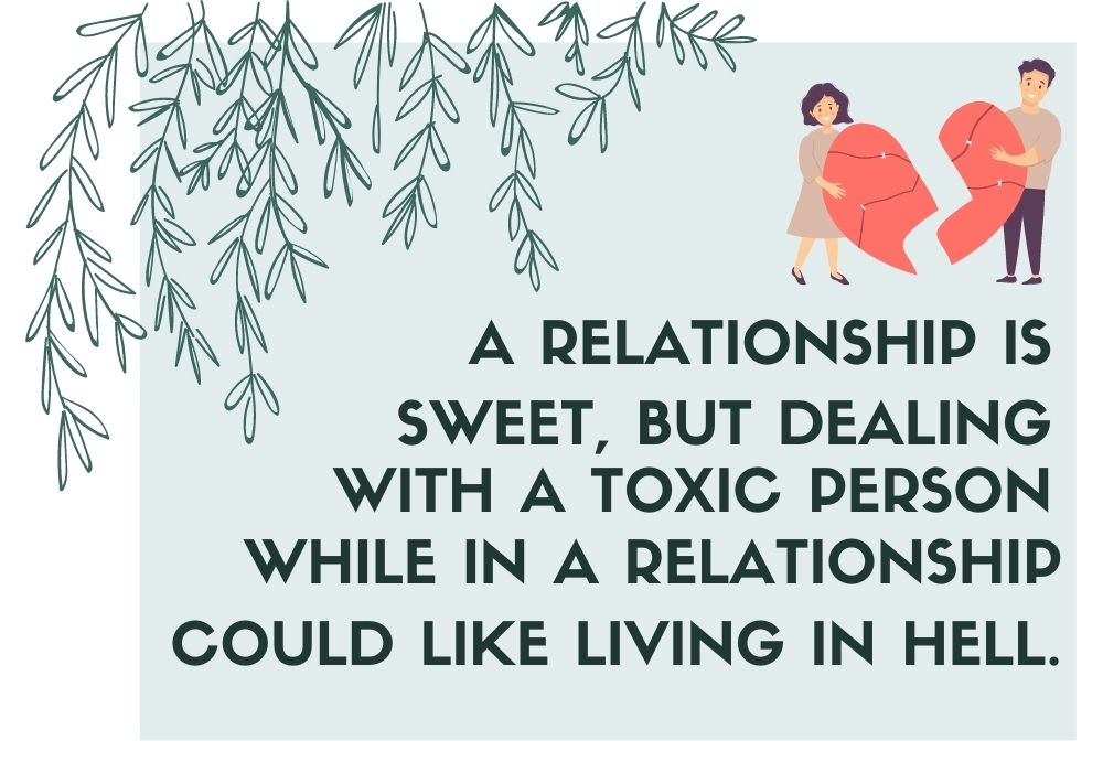 A relationship is sweet, but dealing with a toxic person while in a relationship could like living in hell.