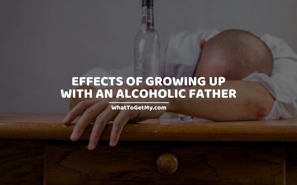 EFFECTS OF GROWING UP WITH AN ALCOHOLIC FATHER