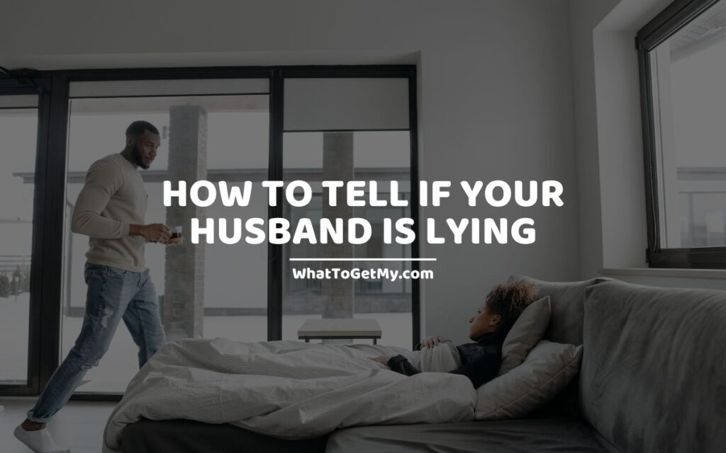 HOW TO TELL IF YOUR HUSBAND IS LYING