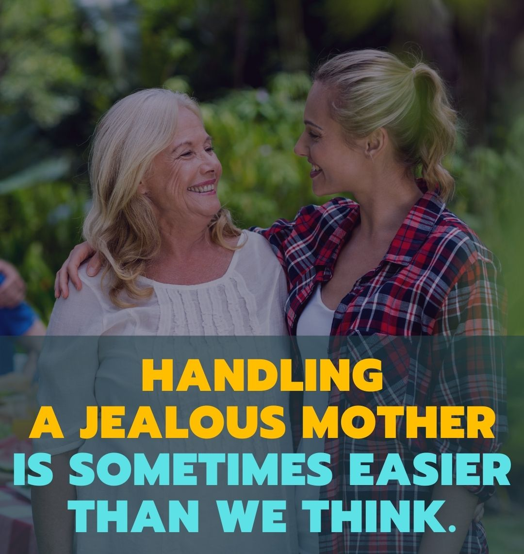 Handling a jealous mother is sometimes easier than we think.