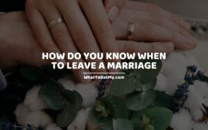 How Do You Know When To Leave A Marriage