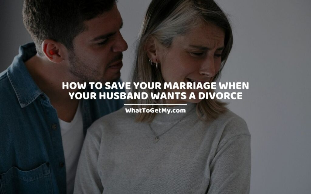 How To Save Your Marriage When Your Husband Wants A Divorce