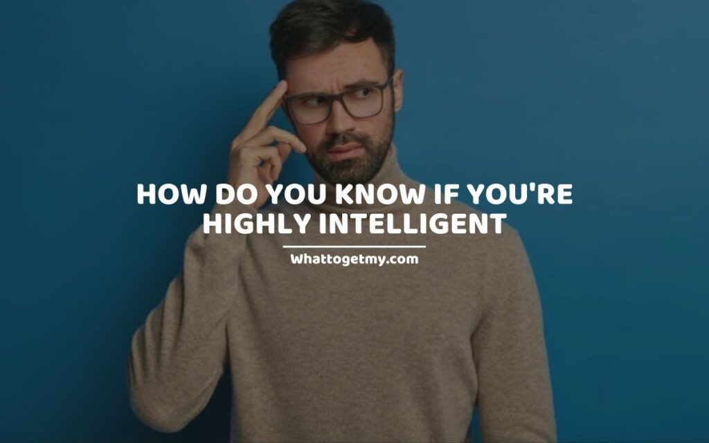 How do you know if you're highly intelligent