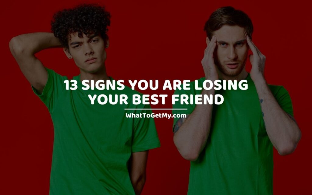 SIGNS YOU ARE LOSING YOUR BEST FRIEND