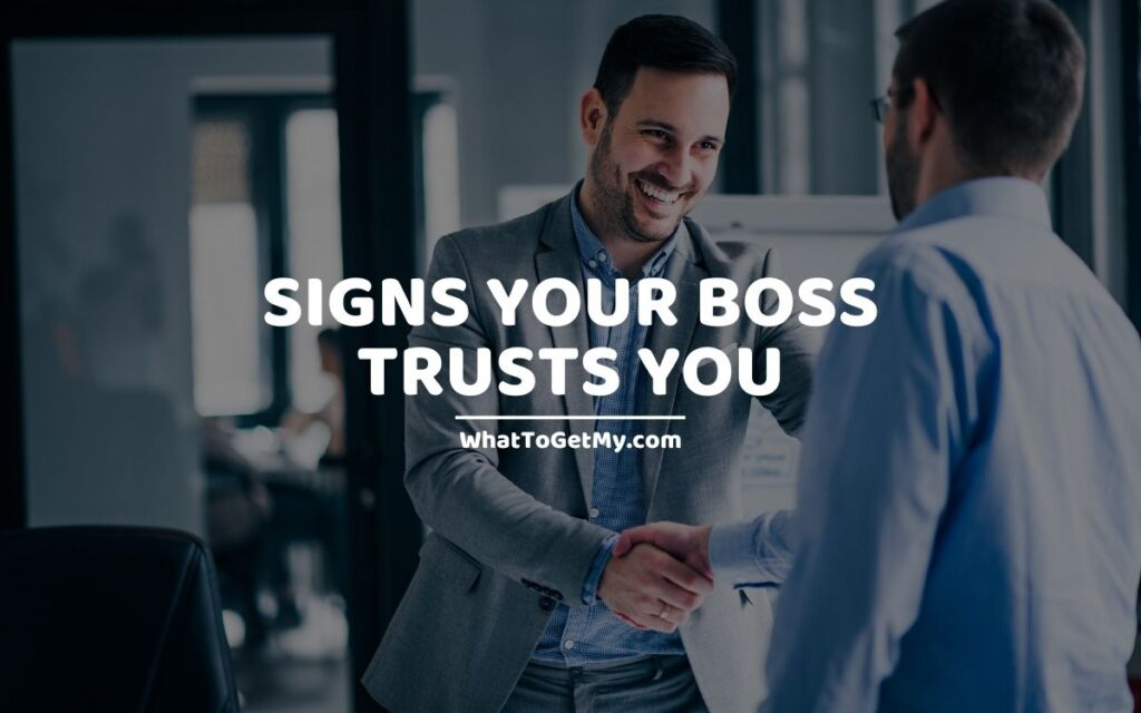 SIGNS YOUR BOSS TRUSTS YOU