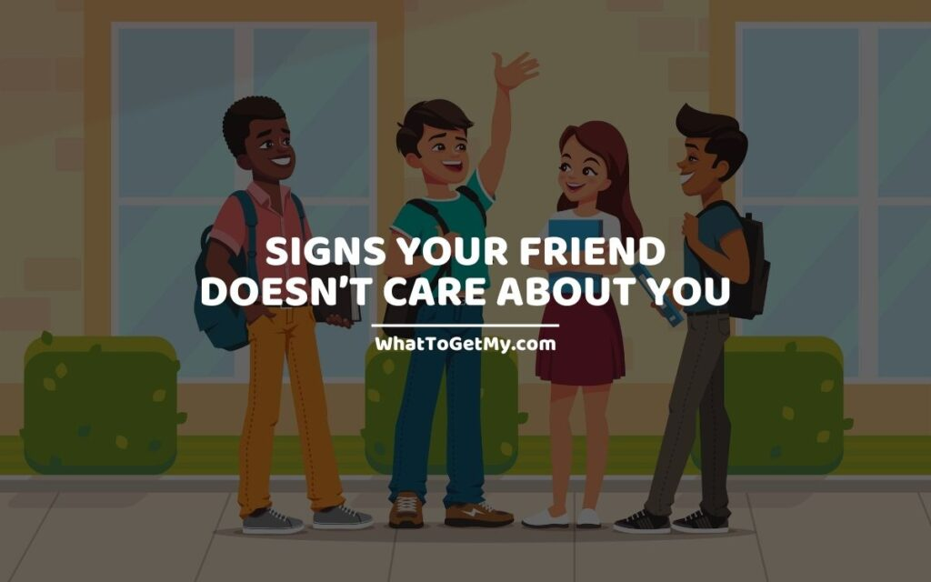 SIGNS YOUR FRIEND DOESN'T CARE ABOUT YOU