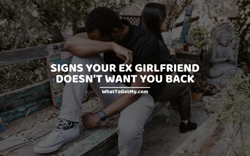 Signs your ex girlfriend doesn't want you back