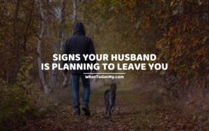 Signs your husband is planning to leave you