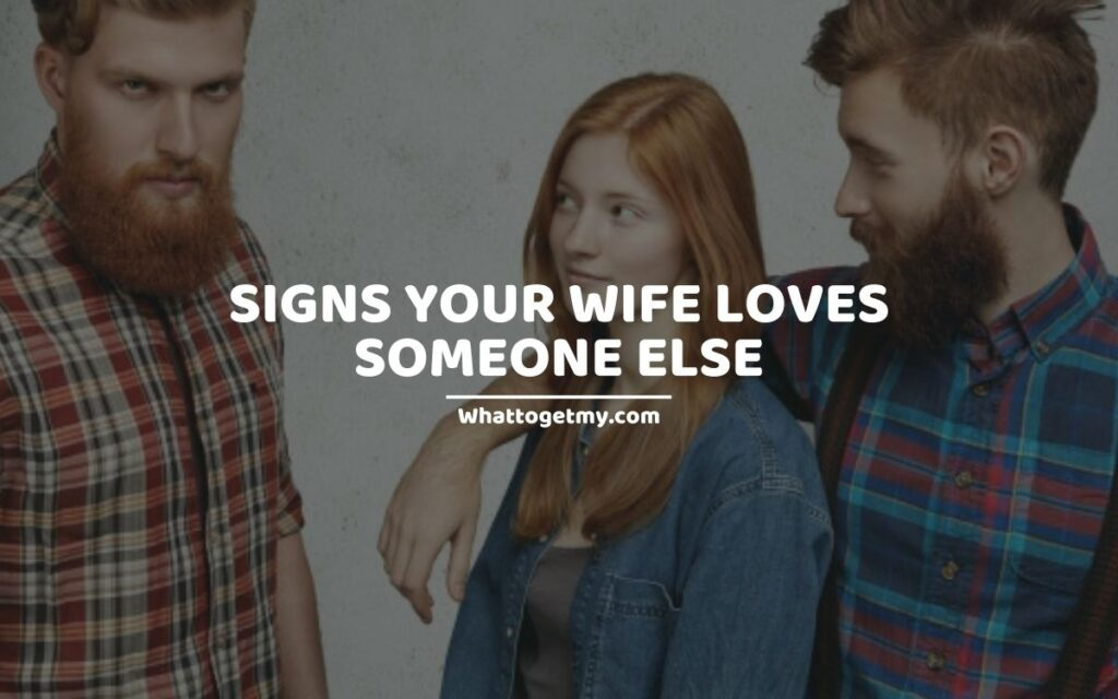 Signs your wife loves someone else