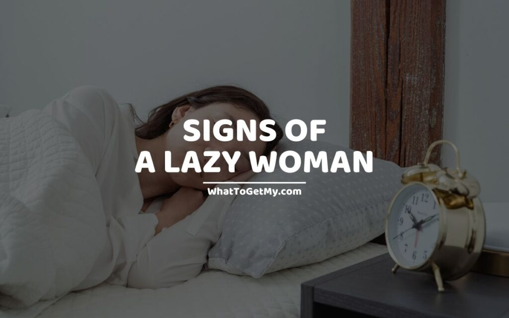 UNAVOIDABLE SIGNS OF A LAZY WOMAN
