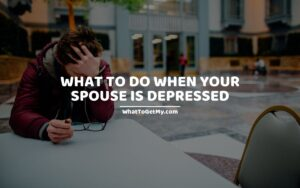 What to do when your spouse is depressed