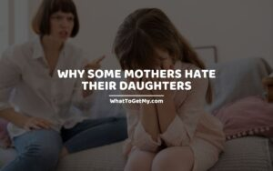 Why some mothers hate their daughters