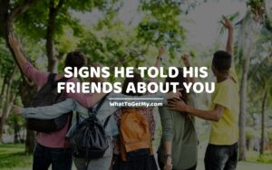 what does it mean when a guy tells his friends about you