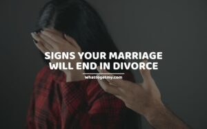 11 Signs Your Marriage Will End In Divorce
