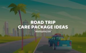 AMAZING ROAD TRIP CARE PACKAGE IDEAS