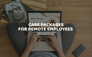 CARE PACKAGES FOR REMOTE EMPLOYEES