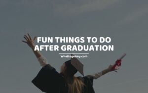 Fun Things To Do After Graduation (what to do after graduation)