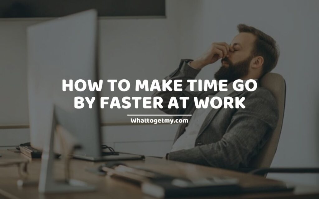 How To Make Time Go By Faster At Work