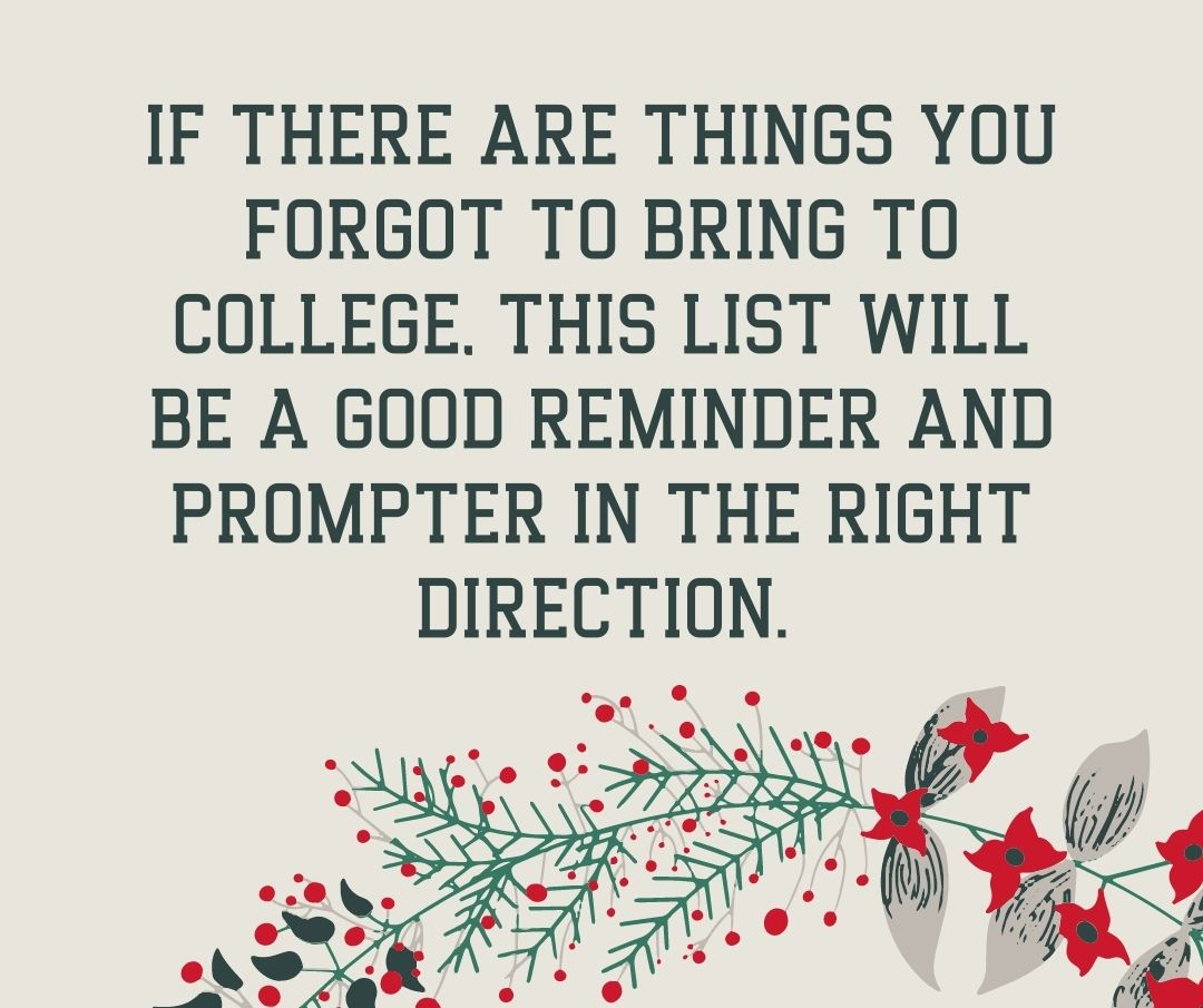 If there are things you forgot to bring to college, this list will be a good reminder and prompter in the right direction.