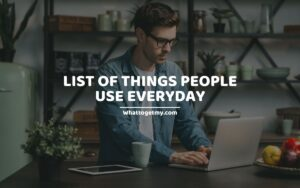 List of things people use everyday