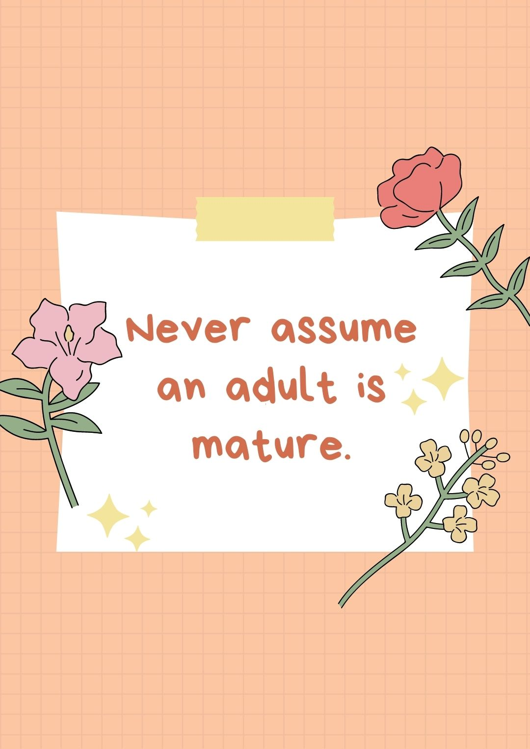 Never assume an adult is mature.
