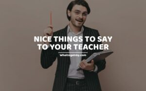 Nice Things to Say to Your Teacher (sayings for teachers)
