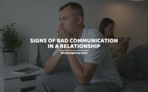 Signs Of Bad Communication In A Relationship