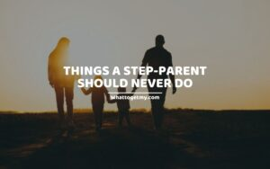 Things A Step-Parent Should Never Do