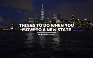 Things to Do When You Move to a New State (moving to new state)