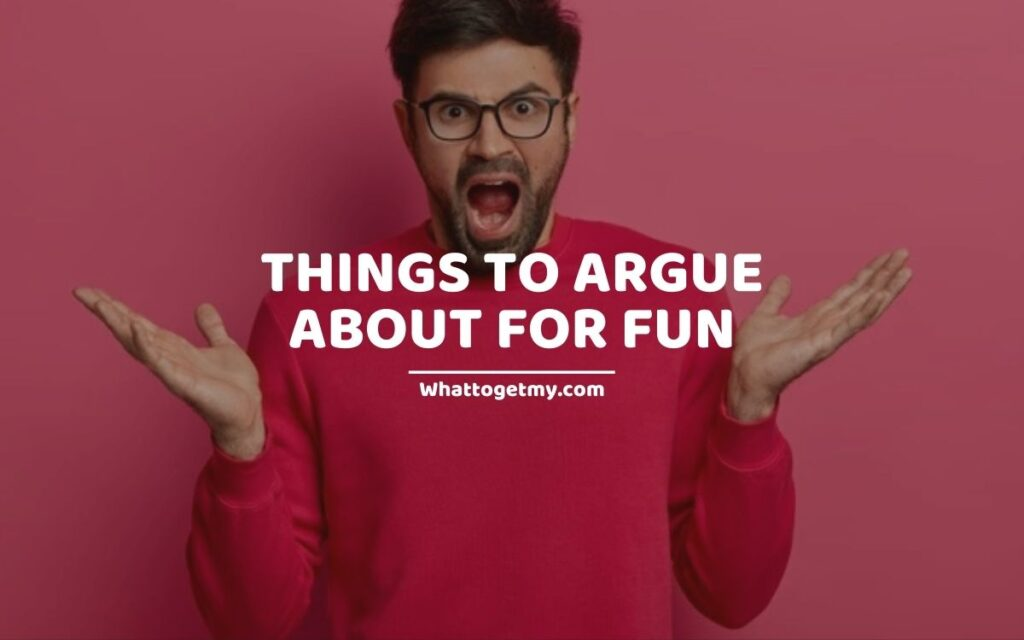 Things to argue about for fun