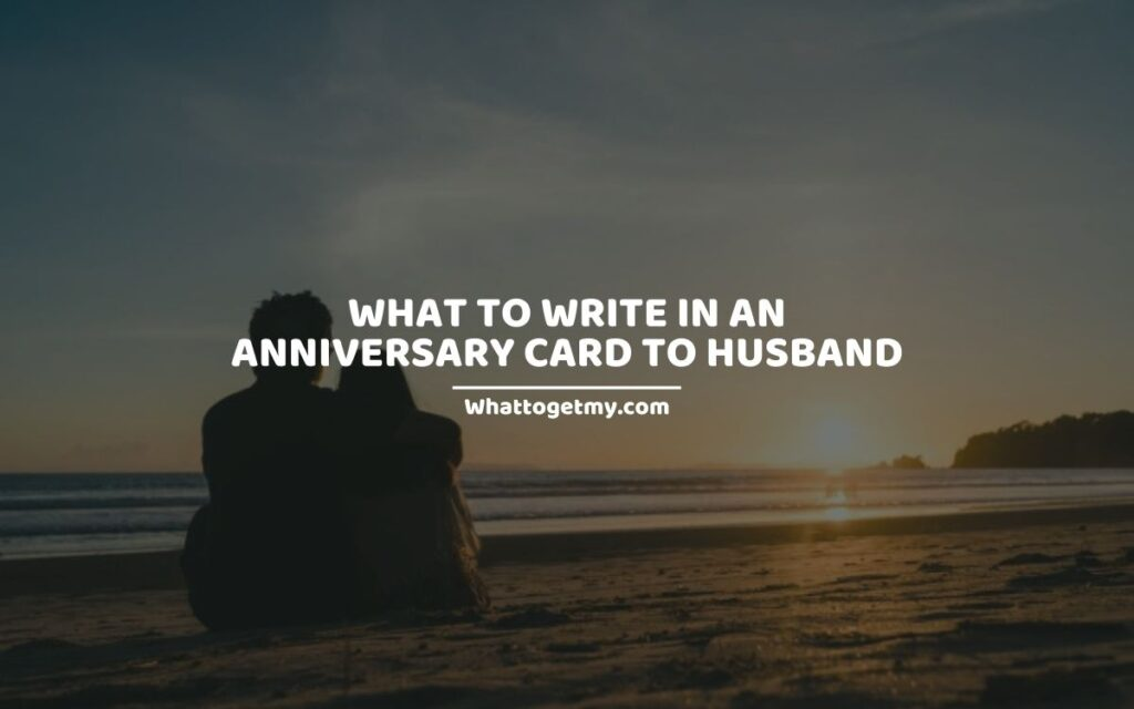 WHAT TO WRITE IN AN ANNIVERSARY CARD TO HUSBAND