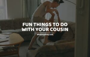 fun things to do with your cousin