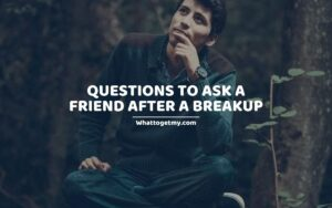 Questions to Ask a Friend After a Breakup