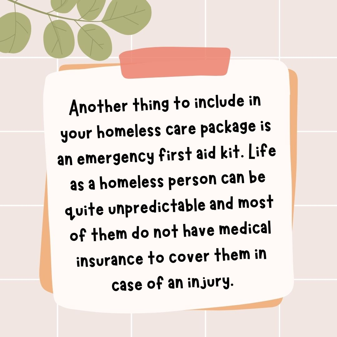 Another thing to include in your homeless care package is an emergency first aid kit