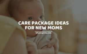 Care Package Ideas for New Moms