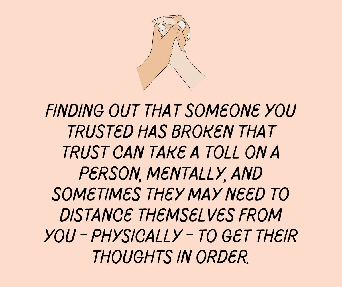 Finding out that someone you trusted has broken that trust can take a toll on a person