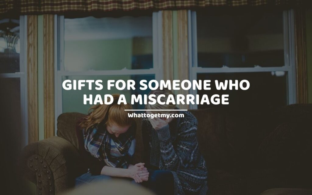 GIFTS FOR SOMEONE WHO HAD A MISCARRIAGE