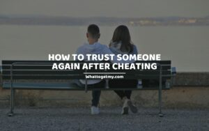 HOW TO TRUST SOMEONE AGAIN AFTER CHEATING