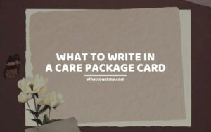 IDEAS ON WHAT TO WRITE IN A CARE PACKAGE CARD
