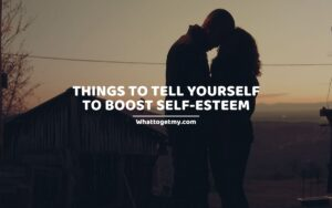 Things to tell yourself to boost self-esteem