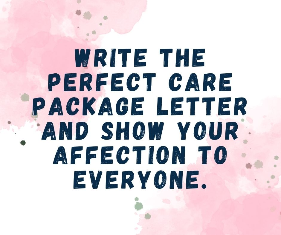 Write the perfect care package letter and show your affection to everyone.